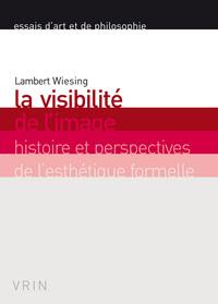 LA VISIBILITE DE L IMAGE HISTOIRE ET PERSPECTIVES DE L ESTHETIQUE FORMELLE