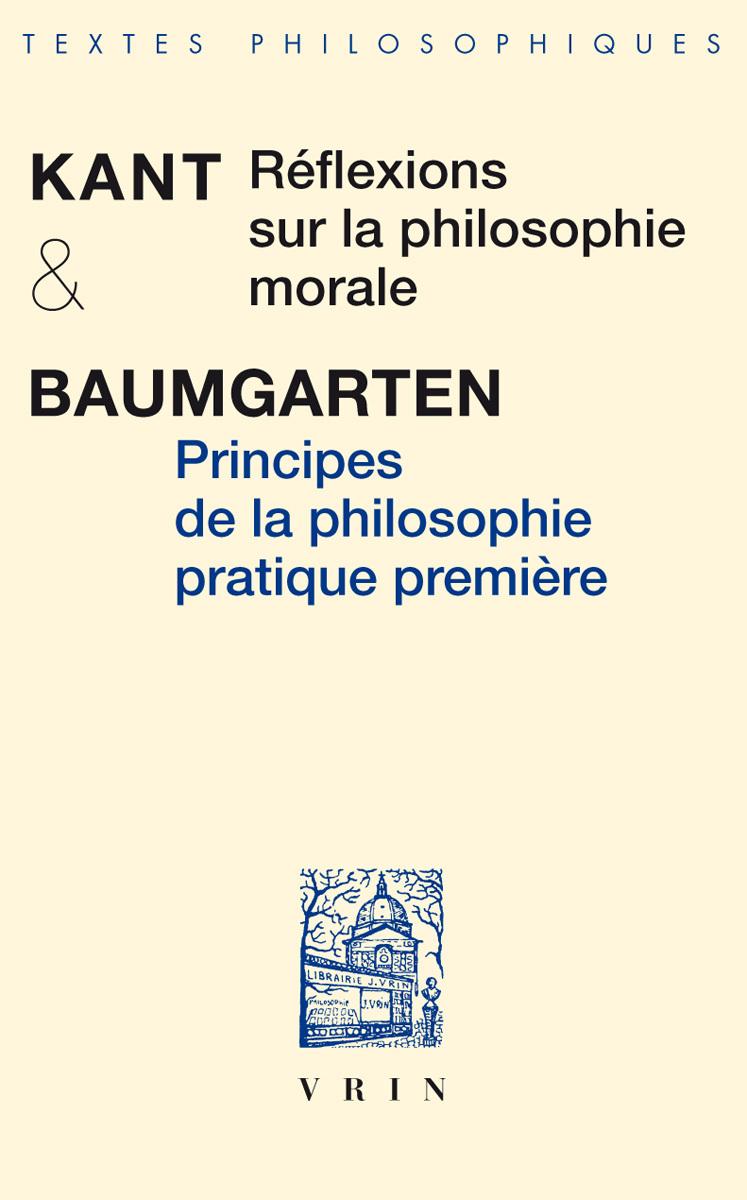 REFLEXIONS SUR LA PHILOSOPHIE MORALE / PRINCIPES DE LA PHILOSOPHIE PRATIQUE PREMIERE