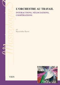 L ORCHESTRE AU TRAVAIL INTERPRETATIONS, NEGOCIATIONS, COOPERATIONS