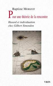 POUR UNE THEORIE DE LA RENCONTRE HASARD ET INDIVIDUATION CHEZ GILBERT SIMONDON