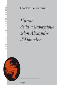 L UNITE DE LA METAPHYSIQUE SELON ALEXANDRE D APHRODISE