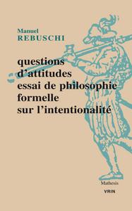 QUESTIONS D ATTITUDE ESSAI DE PHILOSOPHIE FORMELLE SUR L INTENTIONNALITE