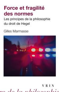 FORCE ET FRAGILITE DES NORMES LES PRINCIPES DE LA PHILOSOPHIE DU DROIT DE HEGEL