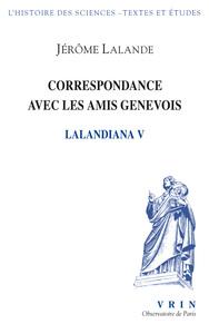 CORRESPONDANCE AVEC LES AMIS GENEVOIS (LALANDIANA V)
