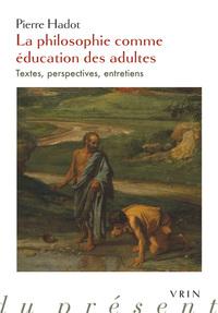 LA PHILOSOPHIE COMME EDUCATION DES ADULTES TEXTES, PERSPECTIVES, ENTRETIENS