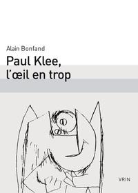 PAUL KLEE, L OEIL EN TROP