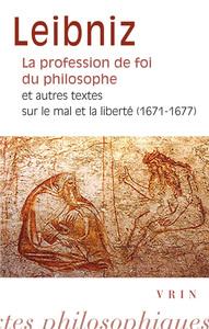 LA PROFESSION DE FOI DU PHILOSOPHE ET AUTRES TEXTES SUR LE MAL ET LA LIBERTE (1671-1677)