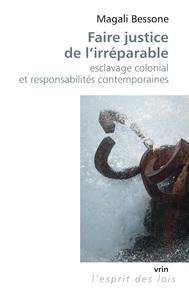 FAIRE JUSTICE DE L IRREPARABLE ESCLAVAGE COLONIAL ET RESPONSABILITES CONTEMPORAINES