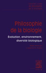 TEXTES CLES DE PHILOSOPHIE DE LA BIOLOGIE VOL 2 EVOLUTION, ENVIRONNEMENT, DIVERSITE BIOLOGIQUE