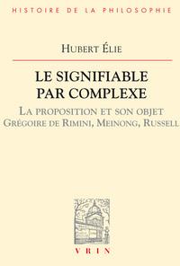 LE SIGNIFIABLE PAR COMPLEXE LA PROPOSITION ET SON OBJET GREGOIRE DE RIMINI, MEINONG, RUSSELL