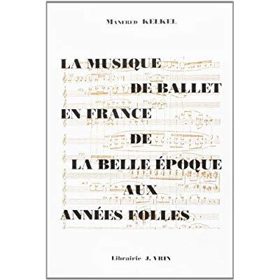 LA MUSIQUE DE BALLET EN FRANCE DE LA BELLE EPOQUE AUX ANNEES FOLLES