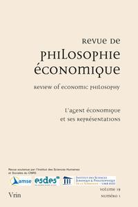 REVUE DE PHILOSOPHIE ECONOMIQUE 19 (2018)/1 L AGENT ECONOMIQUE ET SES REPRESENTATIONS