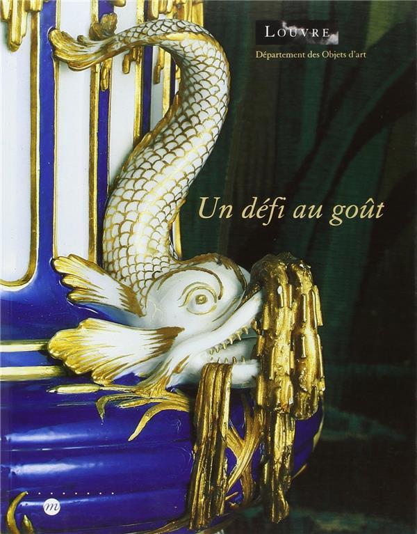 UN DEFI AU GOUT - LOUVRE DPT OBJETS D ART-50 ANS CREATION MANUFACTURE ROYALE SEVRES-1740-1793