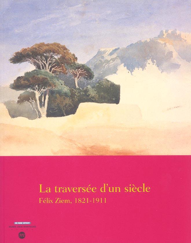 FELIX ZIEM 1821-1911 TRAVERSEE D UN SIECLE