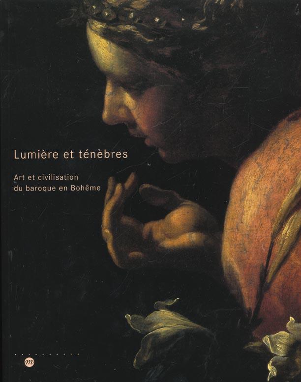 LUMIERES ET TENEBRES - ART ET CIVILISATION DU BAROQUE EN BOHEME