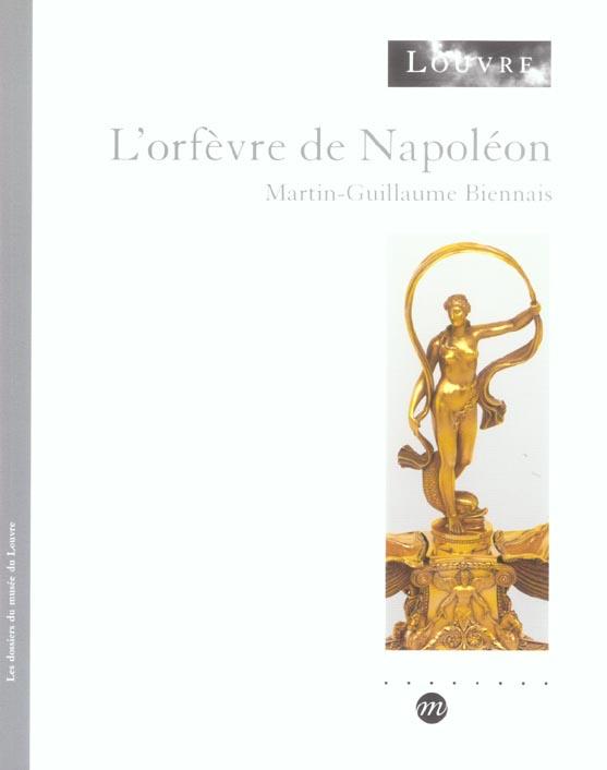L'ORFEVRE DE NAPOLEON - LES DOSSIERS DU MUSEE DU LOUVRE