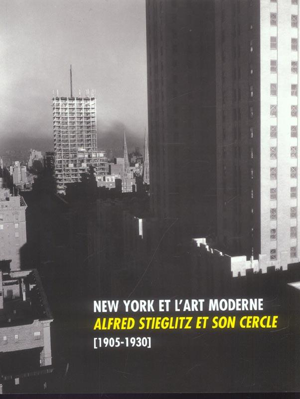 ALFRED STIEGLITZ  ET SON CERCLE (1905-1930) NEW YORK ET L ART MODERNE