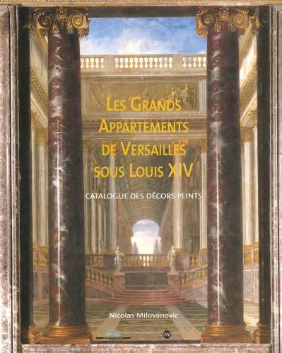LES GRANDS APPARTEMENTS  DE VERSAILLES SOUS LOUIS XIV - CATALOGUE DES DECORS PEINTS