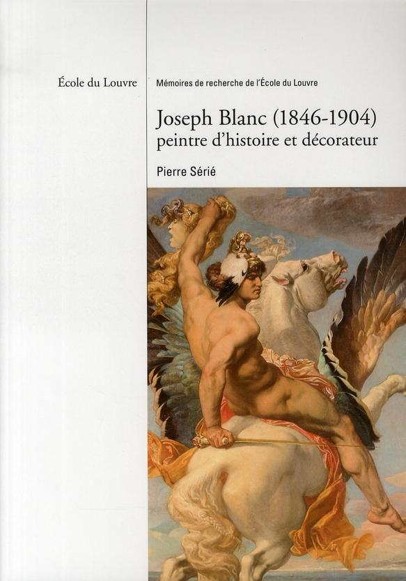 JOSEPH BLANC (1846-1904) PEINTRE D HISTOIRE ET DECORATEUR - ECOLE DU LOUVRE - MEMOIRES DE RECHERCHE