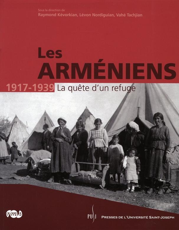 ARMENIENS 1917-1939 - LA QUETE D UN REFUGE