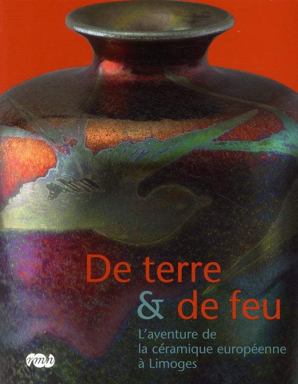 DE TERRE & DE FEU - L AVENTURE DE LA CERAMIQUE A LIMOGES