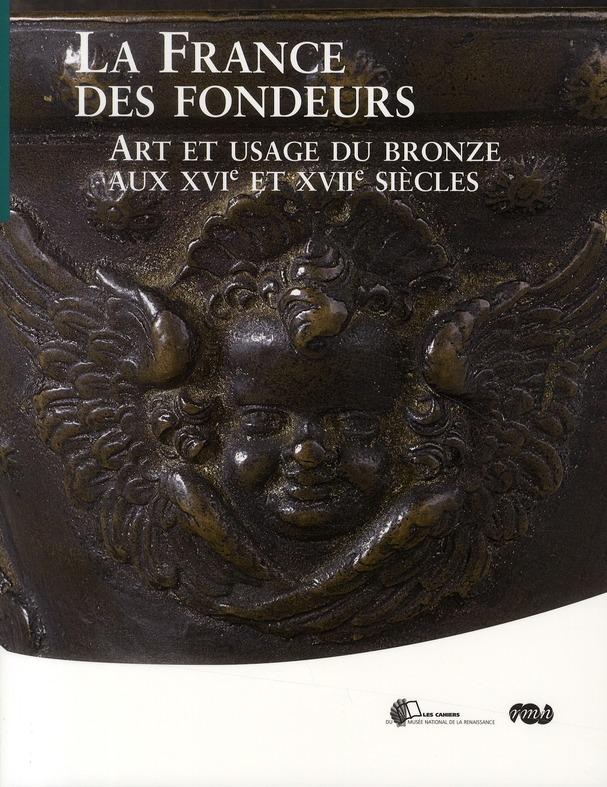 LA FRANCE DES FONDEURS-ART ET USAGE DU BRONZE AU XVIE ET XVIIE SIECLES - LES CAHIERS DU MUSEE NATION