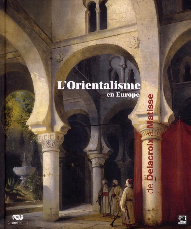 L'ORIENTALISME EN EUROPE DE DELACROIX A MATISSE