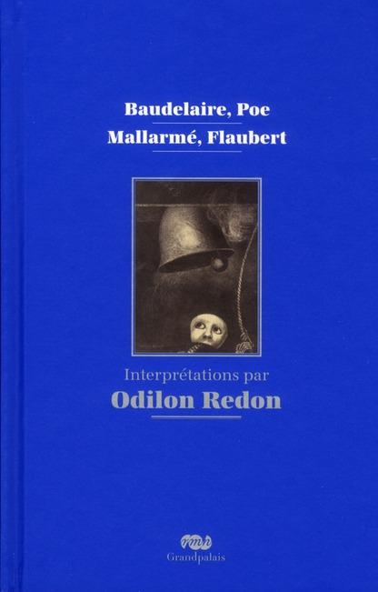 BAUDELAIRE POE MALLARME FLAUBERT - INTERPRETATIONS PAR ODILE REDON