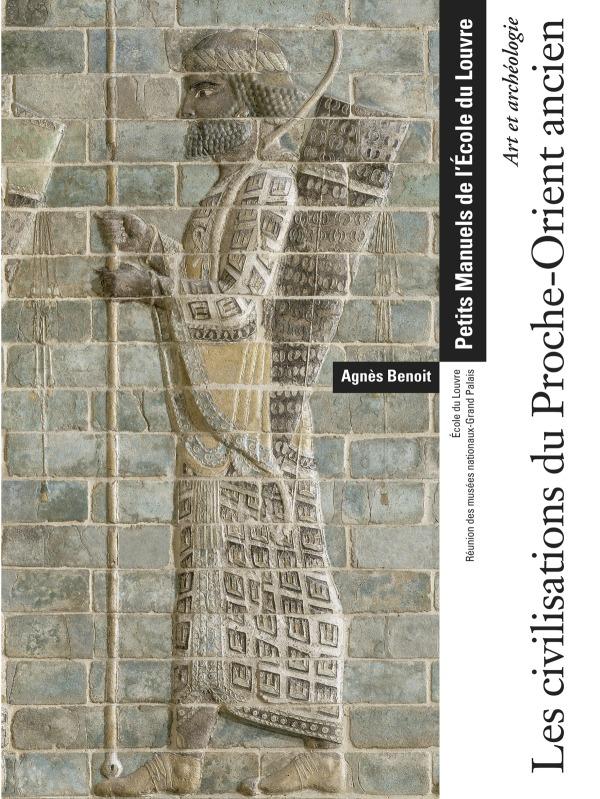 LES CIVILISATIONS DU PROCHE-ORIENT ANCIEN - ART ET ARCHEOLOGIE - PETITS MANUELS. - ECOLE DU LOUVRE -