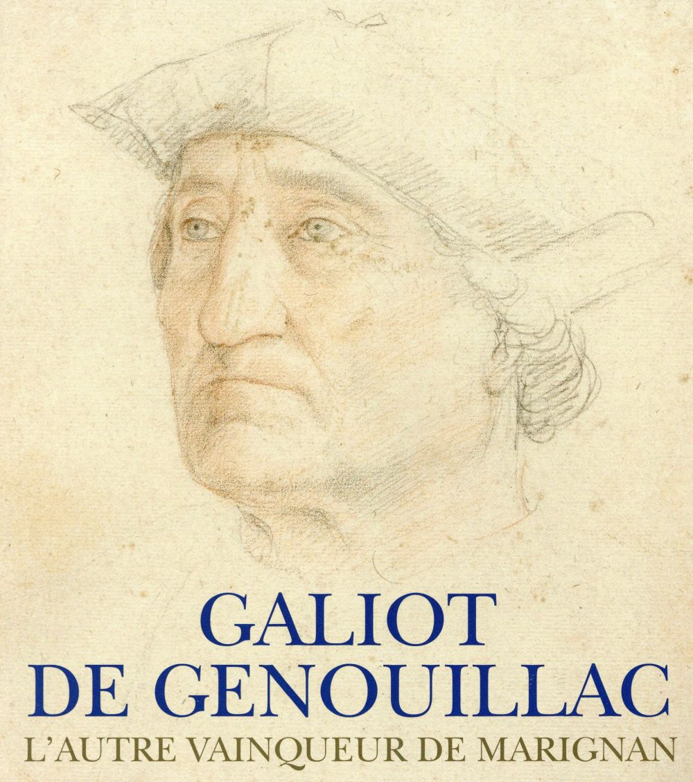 GALIOT DE GENOUILLAC - L'AUTRE VAINQUEUR DE MARIGNAN