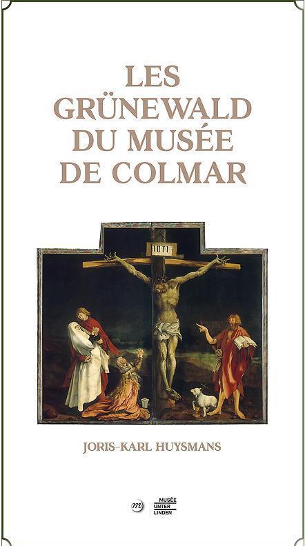 LES GRUNEWALD DU MUSEE DE COLMAR