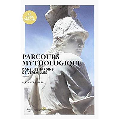 PARCOURS  MYTHOLOGIQUE DANS LES JARDINS DE VERSAILLES (NLLE ED)