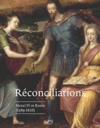 RECONCILIATIONS. ROME, HENRI IV ET LA FRANCE