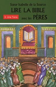LIRE LA BIBLE AVEC LES PERES - 3. UNE TERRE