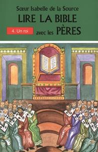 LIRE LA BIBLE AVEC LES PERES - 4. UN ROI