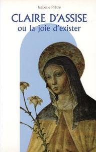 CLAIRE D'ASSISE OU LA JOIE D'EXISTER