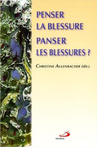 PENSER LA BLESSURE PANSER LES BLESSURES ?