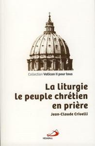 LITURGIE (LA) : LE PEUPLE CHRETIEN EN PRIERE