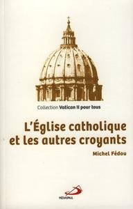EGLISE CATHOLIQUE ET LES AUTRES CROYANTS (L')