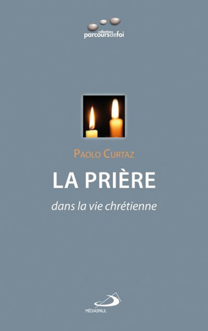 PRIERE (LA) DANS LA VIE CHRETIENNE