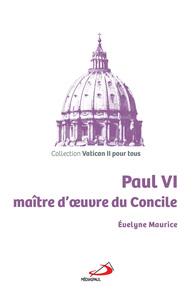 PAUL VI MAITRE D'OEUVRE DU CONCILE