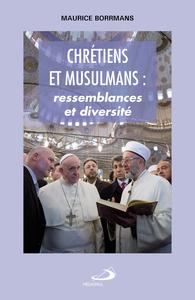 CHRETIENS ET MUSULMANS. RESSEMBLANCES ET DIVERSITES