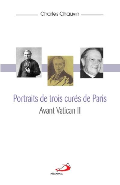 PORTRAITS DE 3 CURES DE PARIS AVANT VATICAN II
