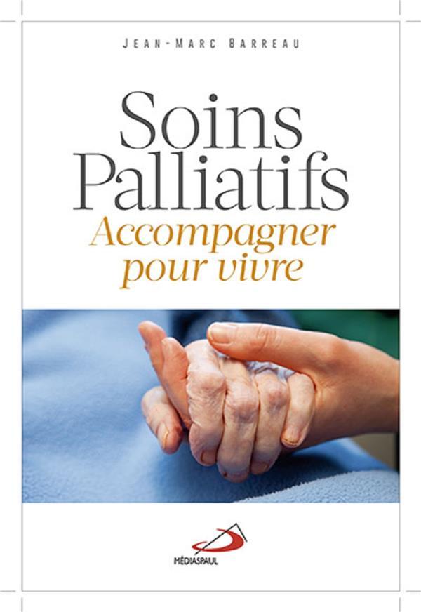 SOINS PALLIATIFS - ACCOMPAGNER POUR VIVRE