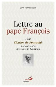 LETTRE AU PAPE FRANCOIS - POUR CHARLES DE FOUCAULD LE CENTENAIRE MIS SOUS LE BOISSSEAU