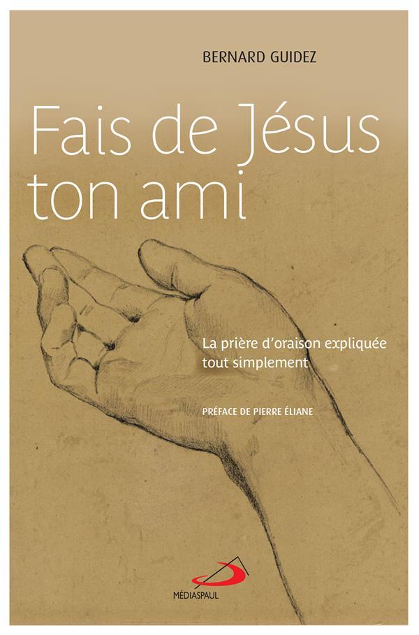 FAIS DE JESUS TON AMI - PRIERE D'ORAISON EXPLIQUEE TOUT SIMPLEMENT (LA)
