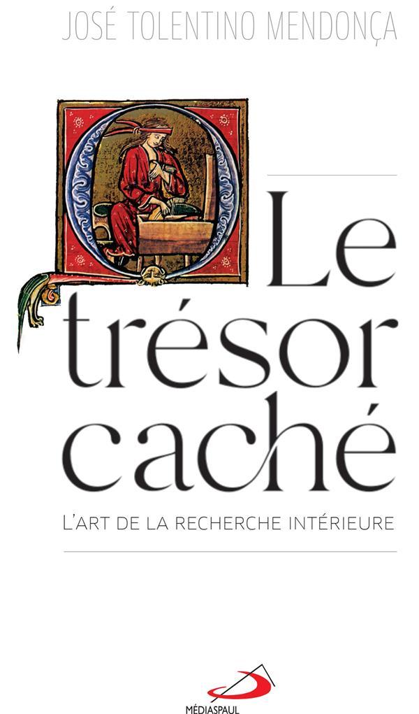 TRESOR CACHE (LE) - ART DE LA RECHERCHE INTERIEURE (L')