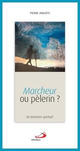 MARCHEUR OU PELERIN - ITINERAIRE SPIRITUEL (UN)