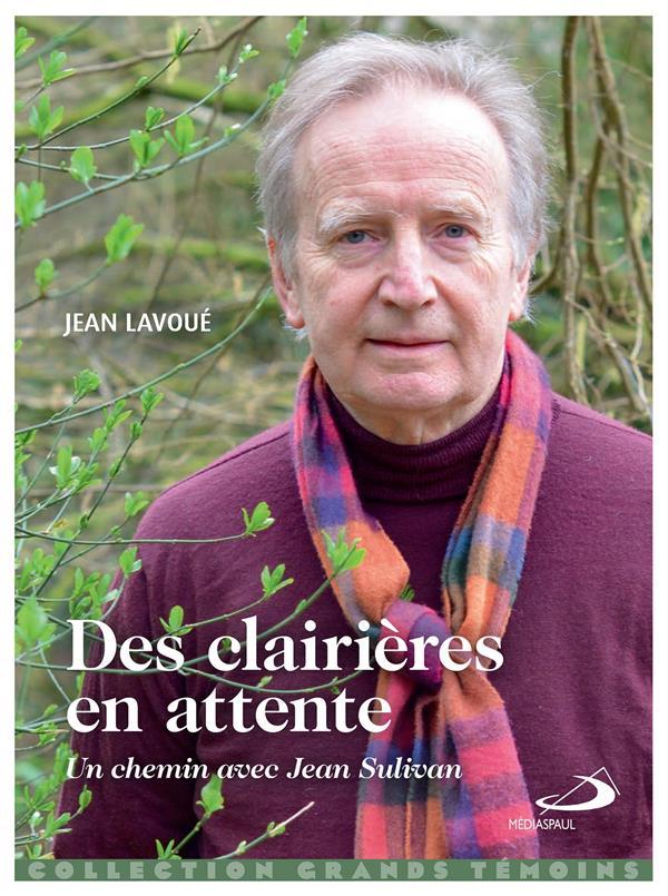 CLAIRIERES EN ATTENTE (DES) - CHEMIN AVEC JEAN SULLIVAN (UN)