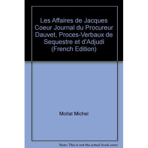 AFFAIRES DE JACQUES COEUR (LES) JOURNAL DU PROCUREUR DAUVET, PROCES-VERBAUX DE S